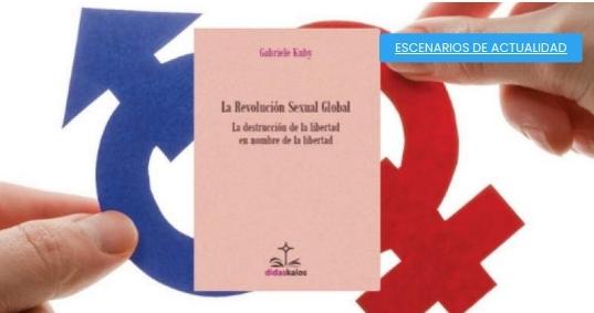 La revolución sexual global. La destrucción de la libertad en nombre de la libertad